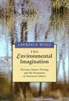 The environmental imagination Thoreau, nature writing, and the formation of American culture