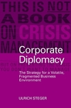 Corporate diplomacy the strategy for a volatile, fragmented business environment