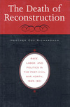 The death of Reconstruction race, labor, and politics in the post-Civil War North, 1865-1901
