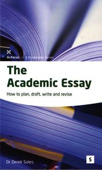The academic essay how to plan, draft, revise, and write essays