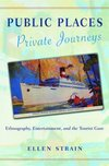Public places, private journeys ethnography, entertainment, and the tourist gaze