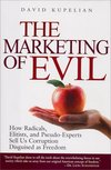 The marketing of evil how radicals, elitists, and pseudo-experts sell us corruption disguised as freedom