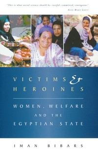 Victims and heroines women, welfare and the Egyptian state